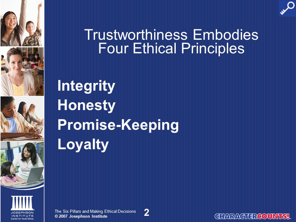 3 The Six Pillars and Making Ethical Decisions © 2007 Josephson Institute Every lie or deception is like a time bomb...