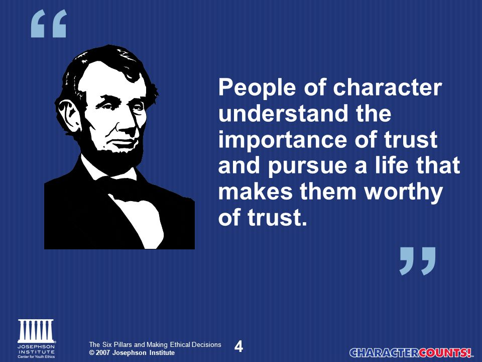 5 The Six Pillars and Making Ethical Decisions © 2007 Josephson Institute Trustworthiness Integrity