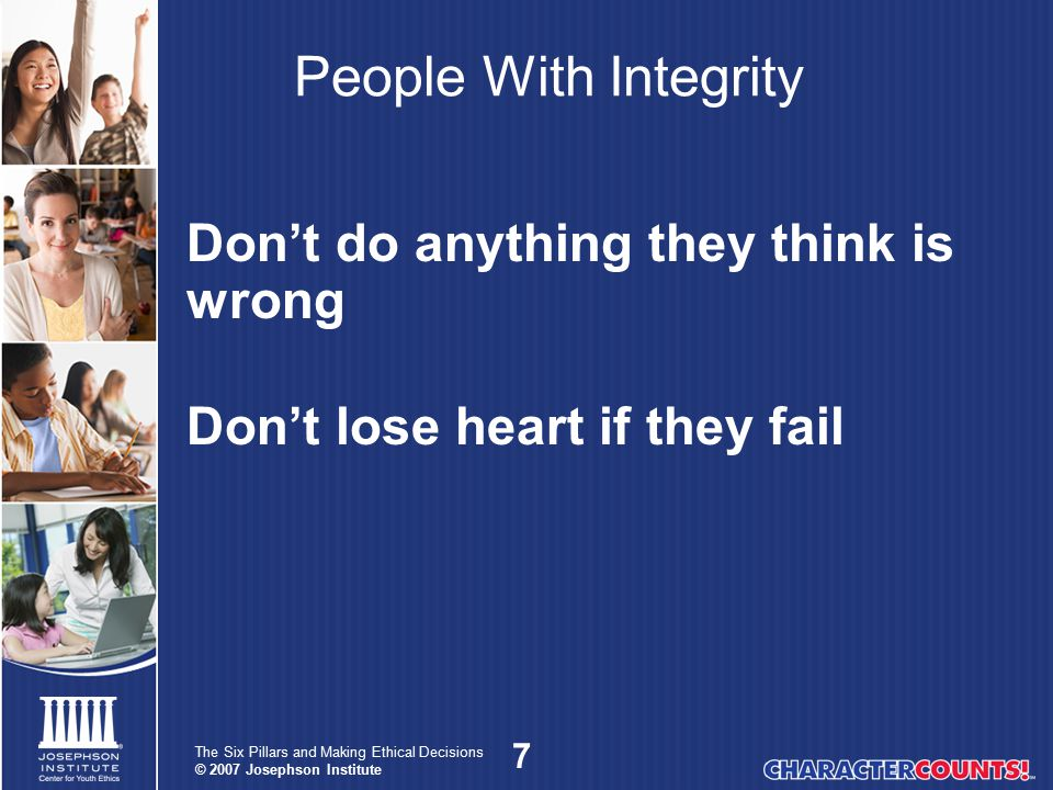8 The Six Pillars and Making Ethical Decisions © 2007 Josephson Institute Do you have the heart to say no?
