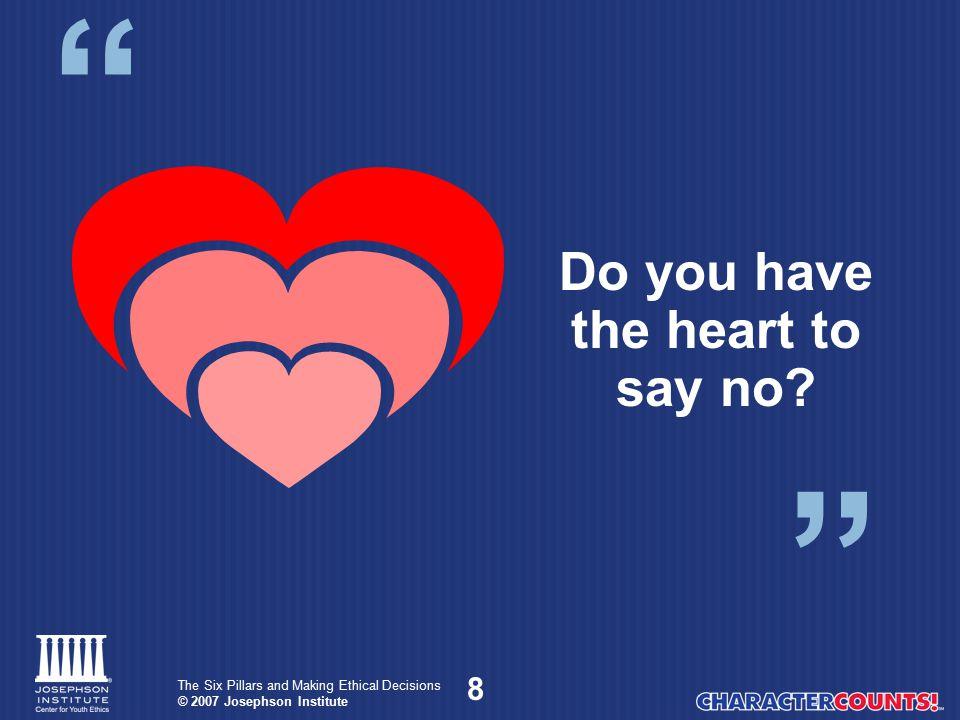 9 The Six Pillars and Making Ethical Decisions © 2007 Josephson Institute Trustworthiness Honesty
