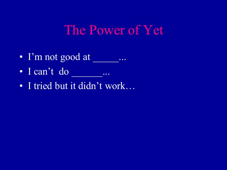 The Power of Yet I'm not good at _____... I can't do ______... I tried but it didn't work…