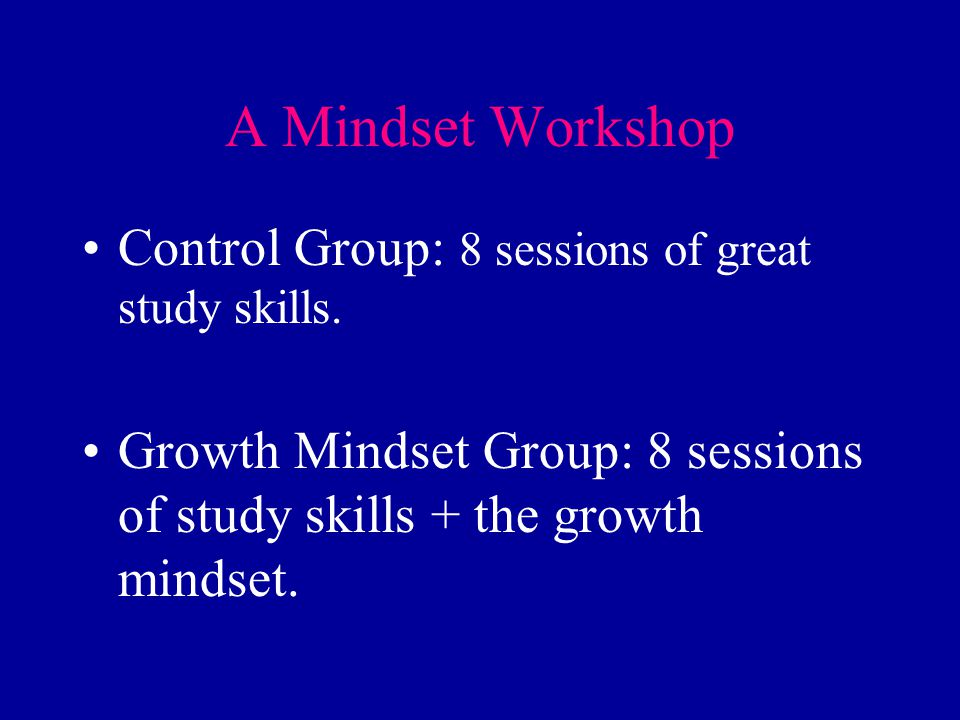 A Mindset Workshop Control Group: 8 sessions of great study skills.