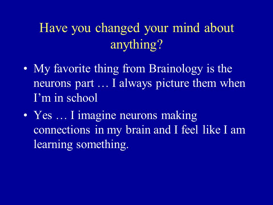 Have you changed your mind about anything.