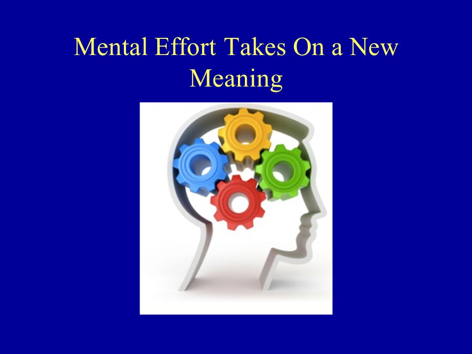 Mental Effort Takes On a New Meaning