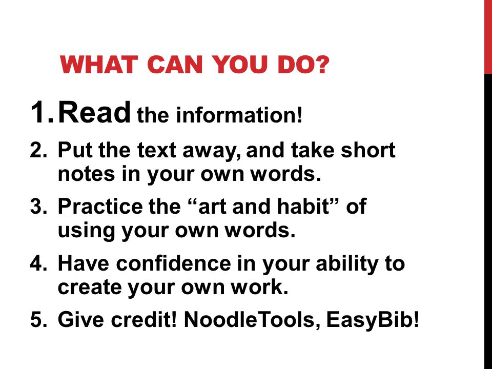 "WHAT CAN YOU DO? 1.Read the information! 2.Put the text away, and take short notes in your own words. 3.Practice the ""art and habit"" of using your own"