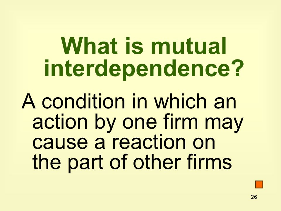 26 What is mutual interdependence.