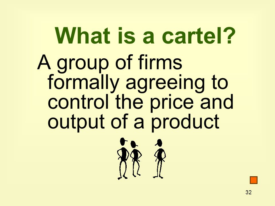 32 What is a cartel.