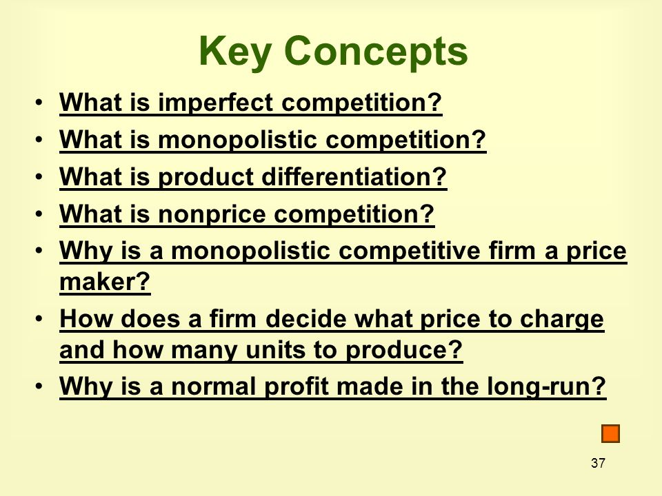37 Key Concepts What is imperfect competition. What is monopolistic competition.