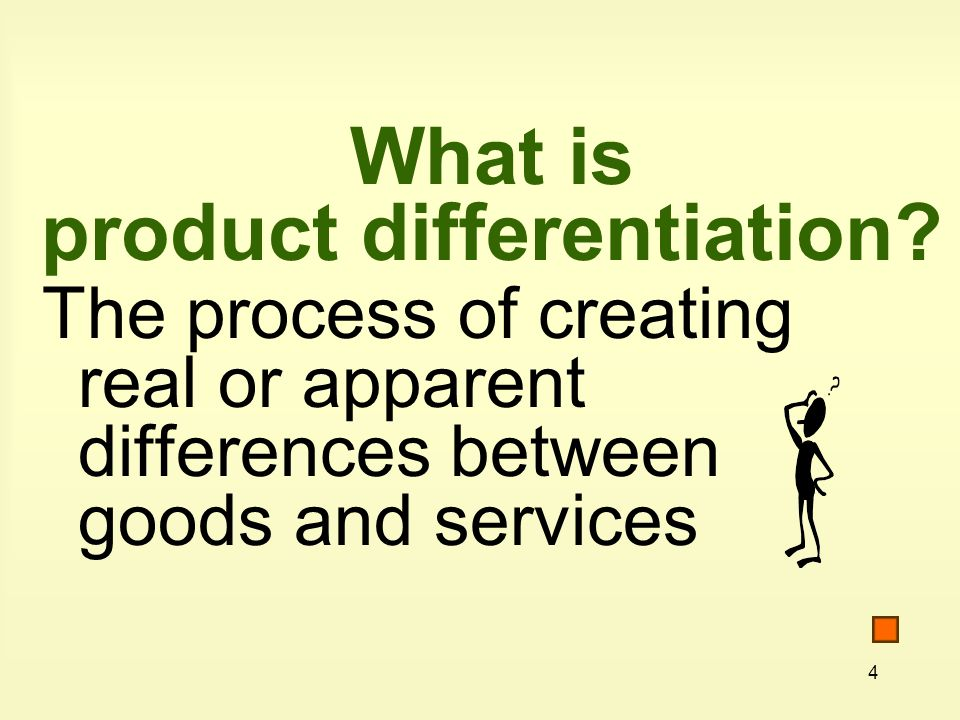 4 What is product differentiation.