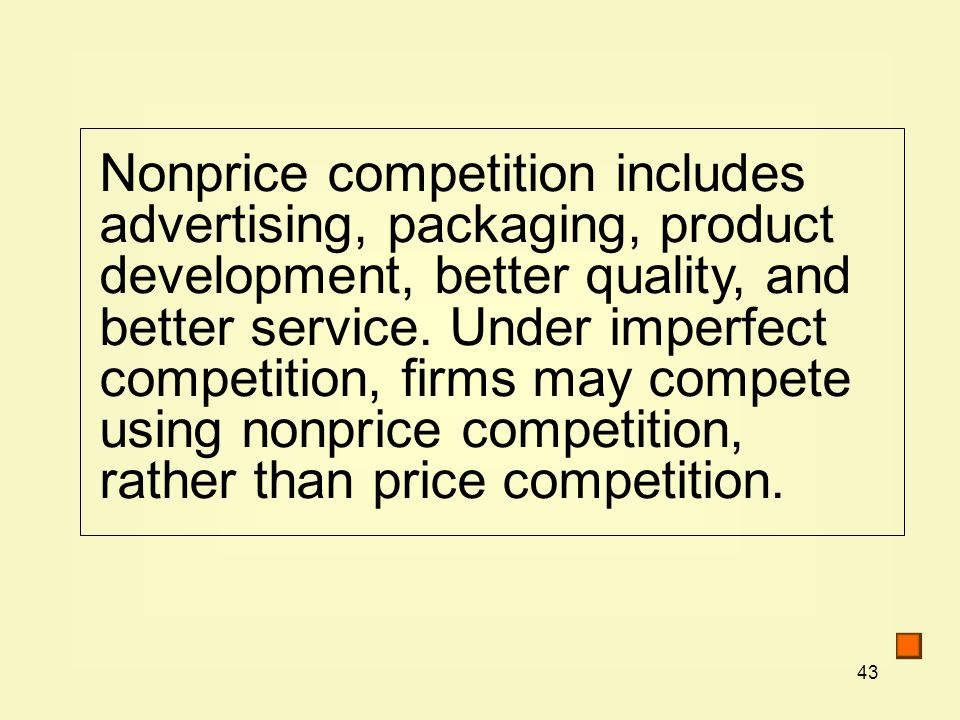43 Nonprice competition includes advertising, packaging, product development, better quality, and better service.