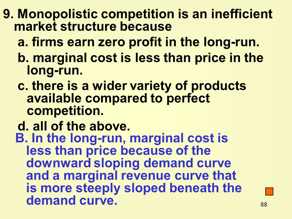 68 9. Monopolistic competition is an inefficient market structure because a.