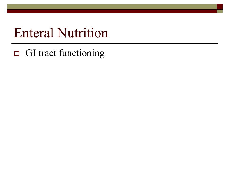 Enteral Nutrition  GI tract functioning