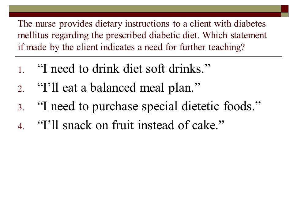 The nurse provides dietary instructions to a client with diabetes mellitus regarding the prescribed diabetic diet. Which statement if made by the clie