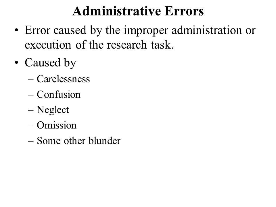 Administrative Errors Error caused by the improper administration or execution of the research task.