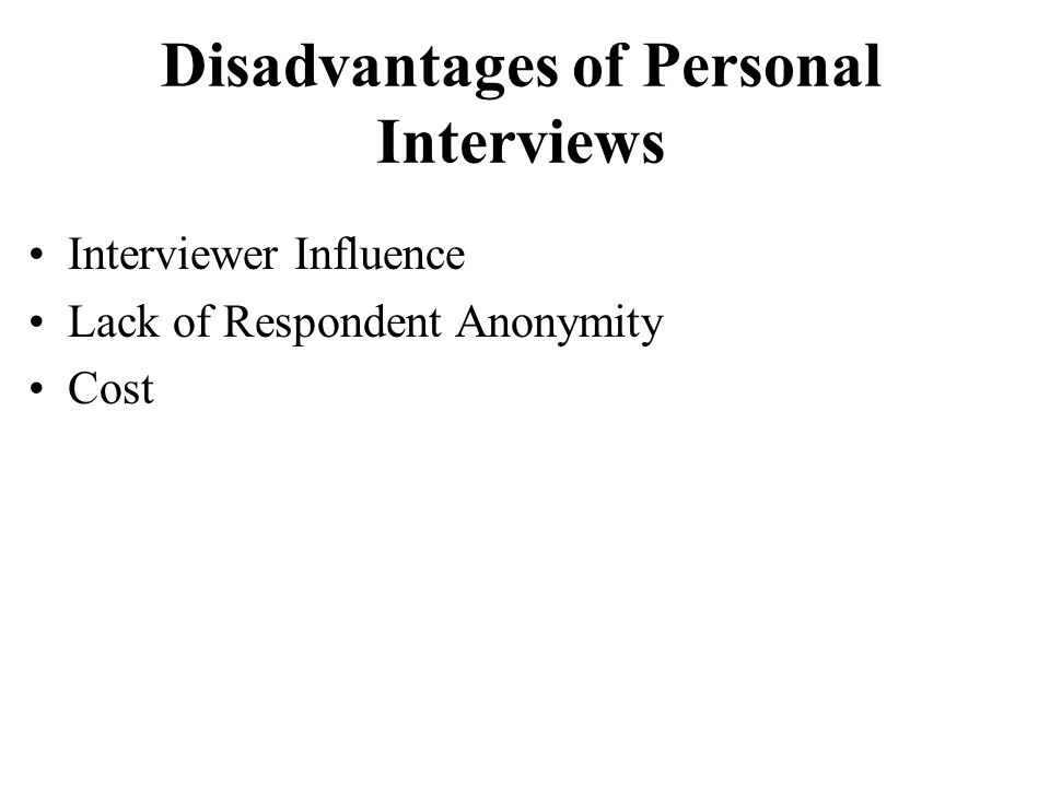 Disadvantages of Personal Interviews Interviewer Influence Lack of Respondent Anonymity Cost