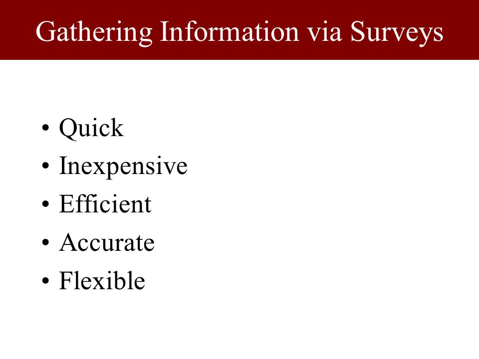 Gathering Information via Surveys Quick Inexpensive Efficient Accurate Flexible