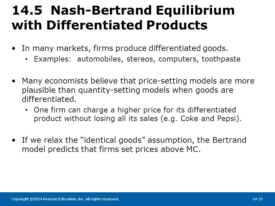 Copyright ©2014 Pearson Education, Inc. All rights reserved.14-32 14.5 Nash-Bertrand Equilibrium with Differentiated Products In many markets, firms p