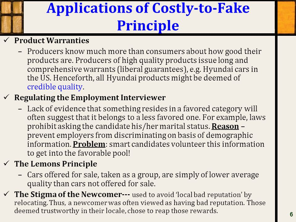 Applications of Costly-to-Fake Principle Product Warranties –Producers know much more than consumers about how good their products are. Producers of h