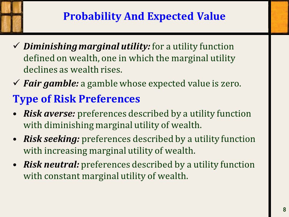 Probability And Expected Value Diminishing marginal utility: for a utility function defined on wealth, one in which the marginal utility declines as w