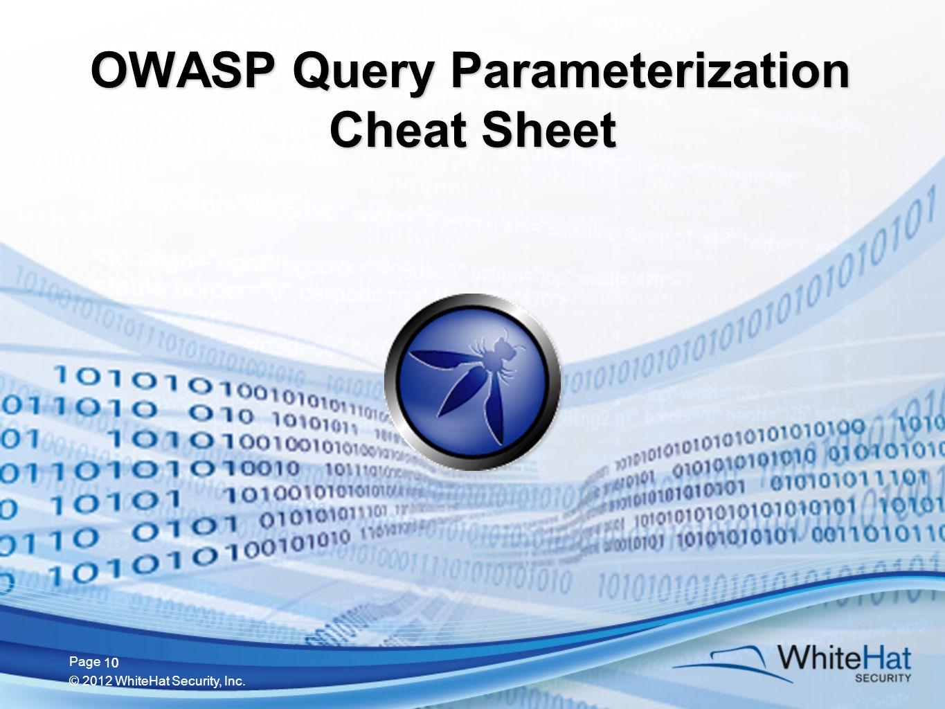10 Page © 2012 WhiteHat Security, Inc. 10 OWASP Query Parameterization Cheat Sheet