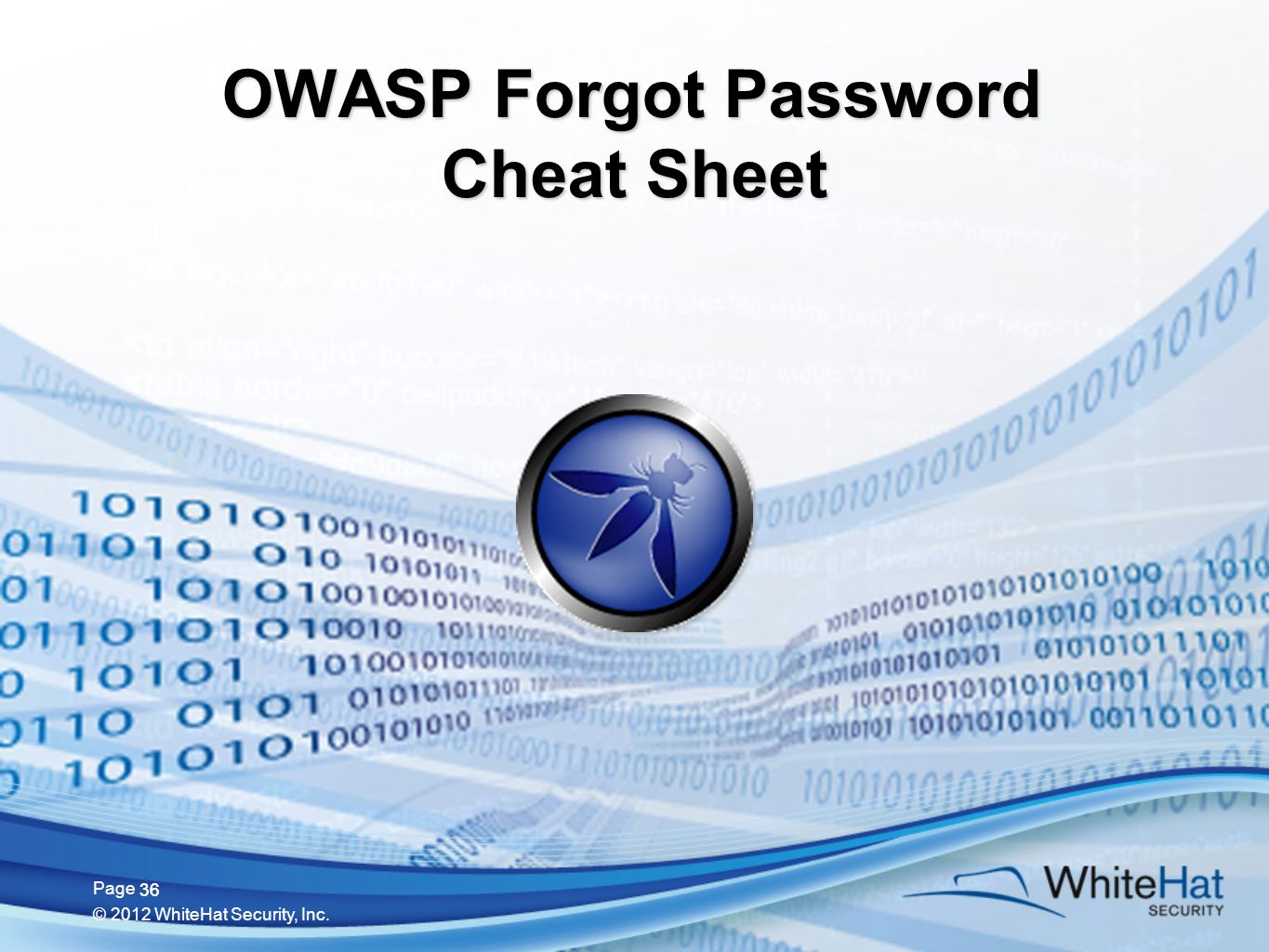 36 Page © 2012 WhiteHat Security, Inc. 36 OWASP Forgot Password Cheat Sheet