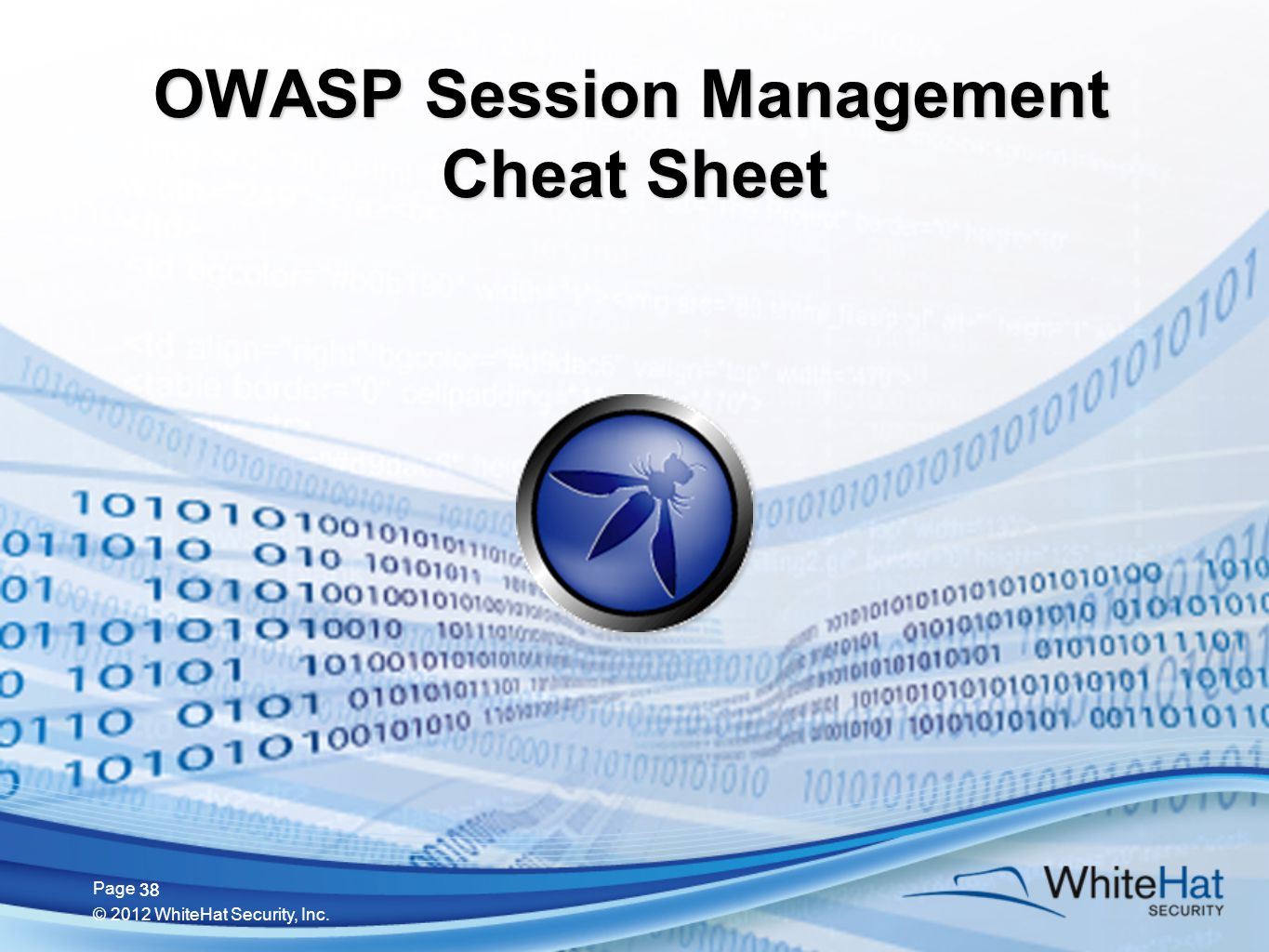 38 Page © 2012 WhiteHat Security, Inc. 38 OWASP Session Management Cheat Sheet