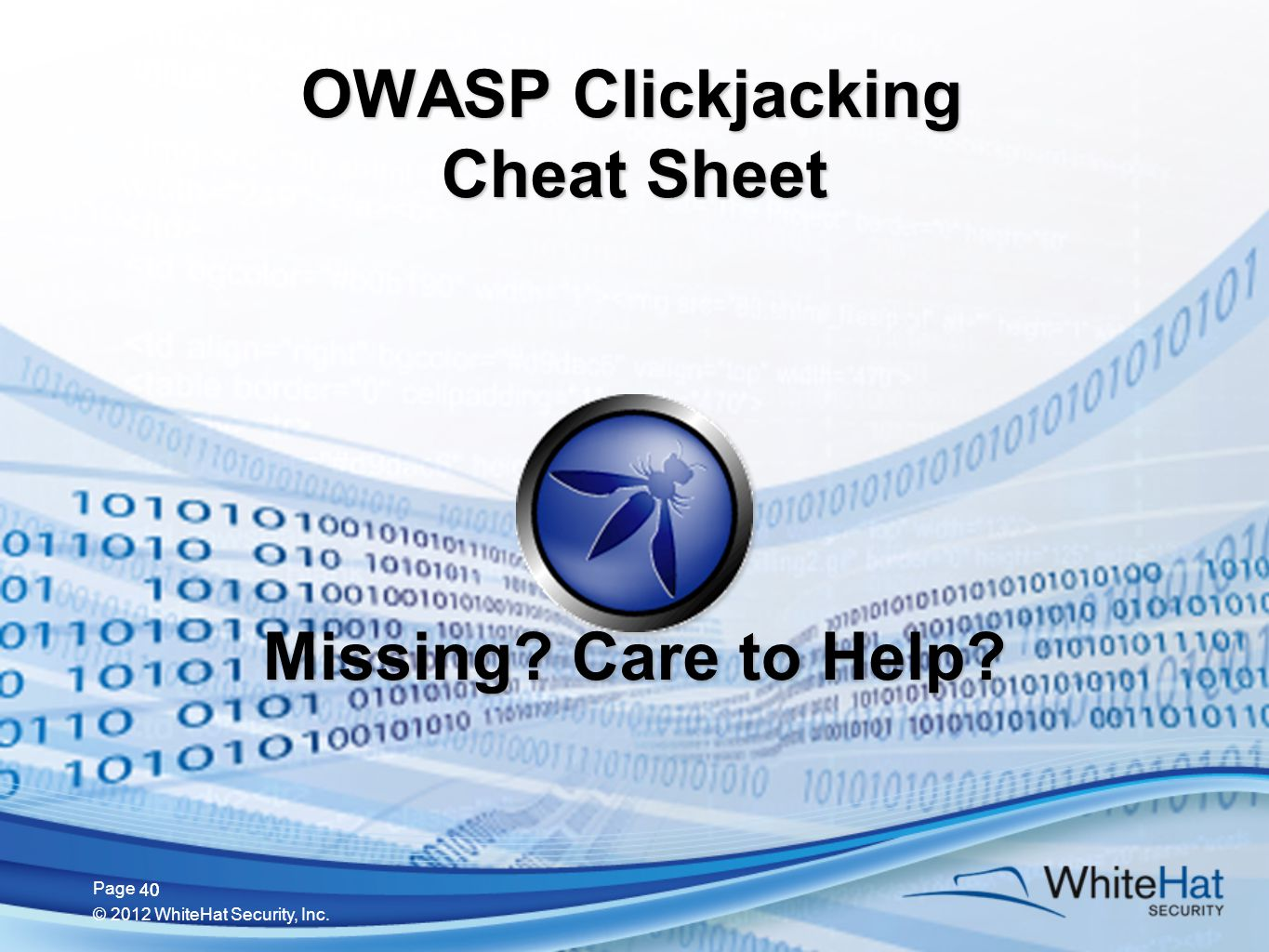 40 Page © 2012 WhiteHat Security, Inc. 40 OWASP Clickjacking Cheat Sheet Missing Care to Help