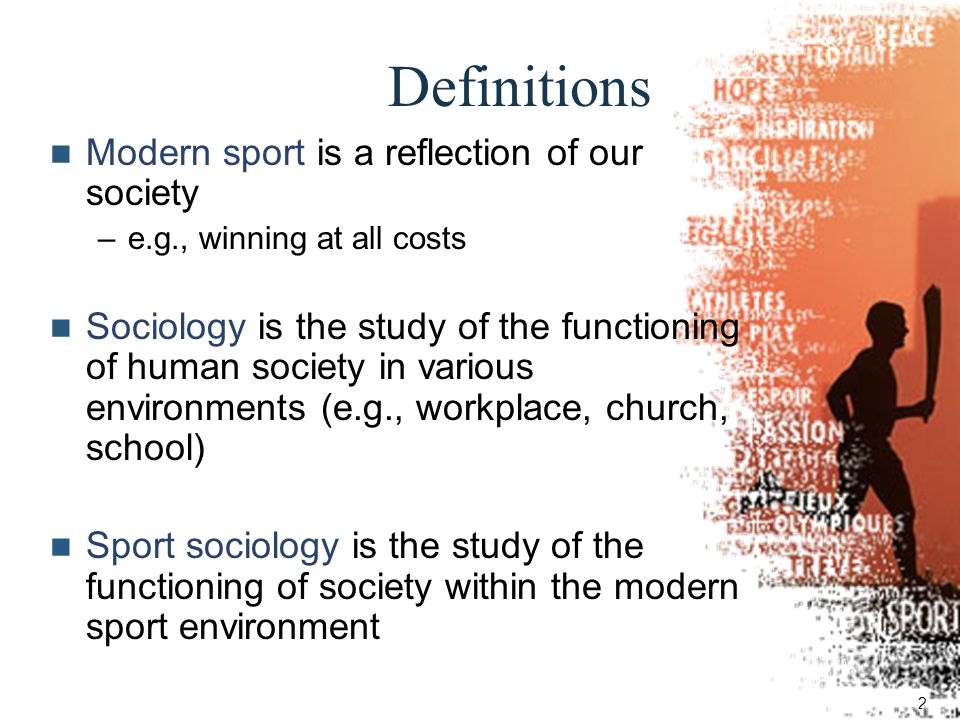 2 Definitions Modern sport is a reflection of our society –e.g., winning at all costs Sociology is the study of the functioning of human society in va
