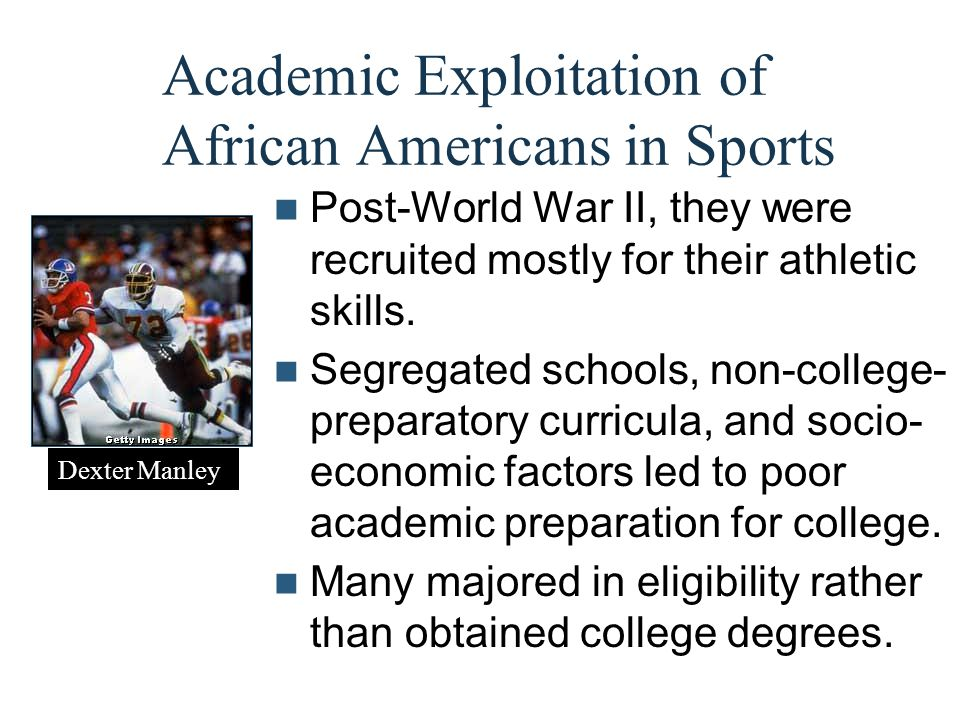 Academic Exploitation of African Americans in Sports Post-World War II, they were recruited mostly for their athletic skills. Segregated schools, non-