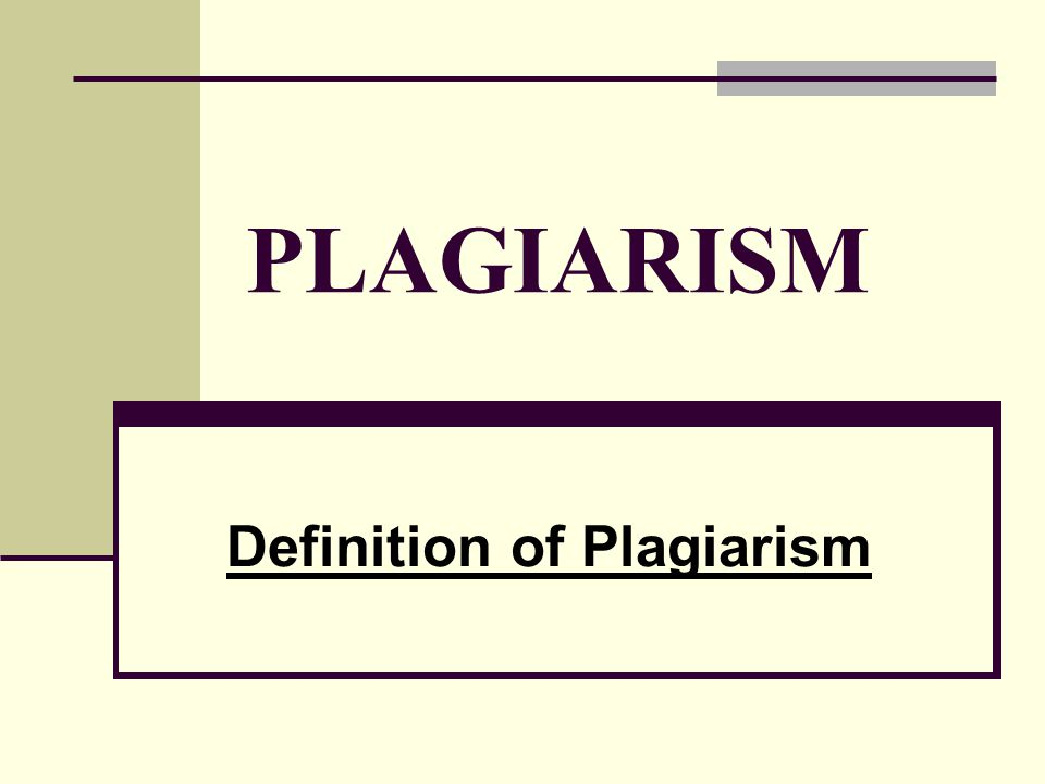 3 DEFINITION oA general definition of plagiarism that can be found echoed in various sources is oThe intentional or unintentional misrepresentation of another's work as your own.