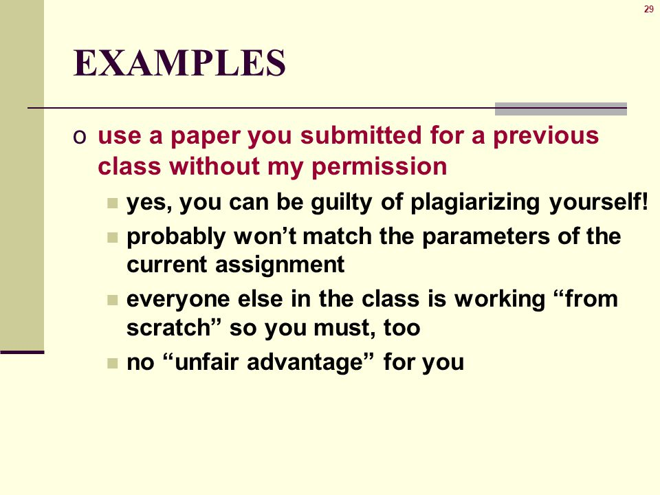 29 EXAMPLES ouse a paper you submitted for a previous class without my permission yes, you can be guilty of plagiarizing yourself.