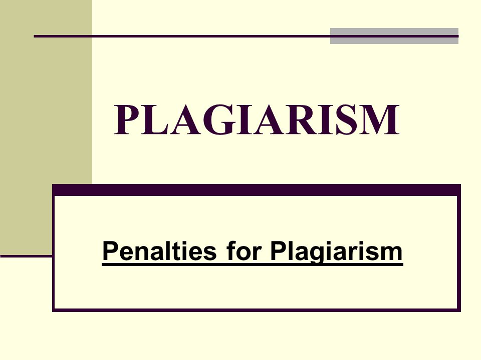 PLAGIARISM Penalties for Plagiarism