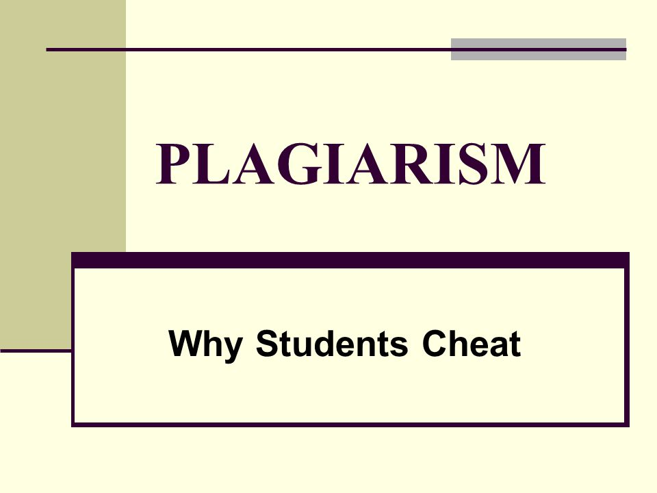 PLAGIARISM Why Students Cheat