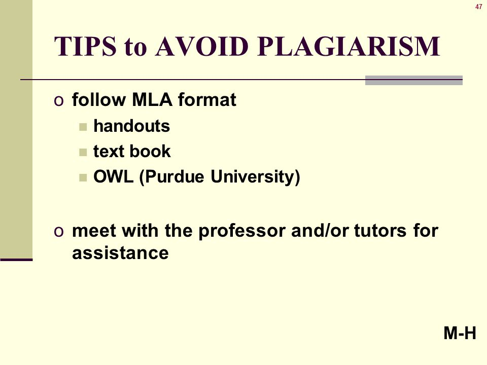 47 TIPS to AVOID PLAGIARISM ofollow MLA format handouts text book OWL (Purdue University) omeet with the professor and/or tutors for assistance M-H