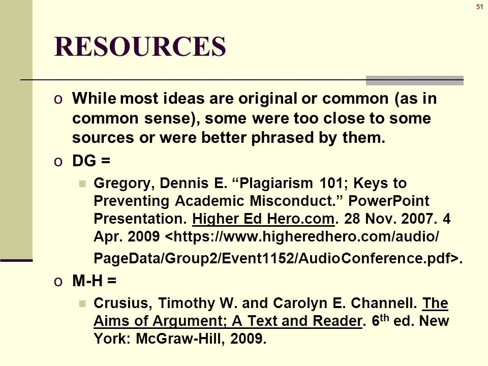 51 RESOURCES oWhile most ideas are original or common (as in common sense), some were too close to some sources or were better phrased by them.