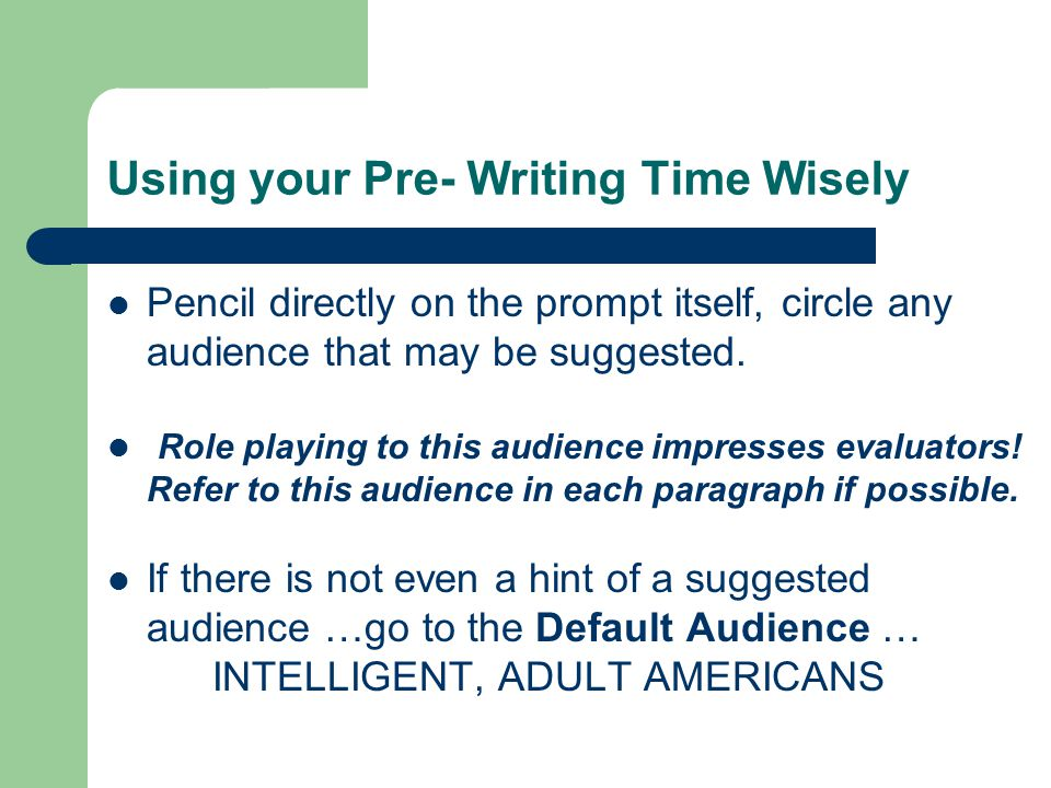 Using your Pre- Writing Time Wisely Pencil directly on the prompt itself, circle any audience that may be suggested.