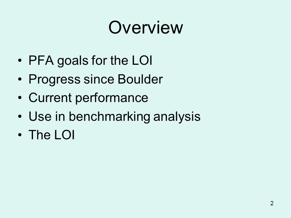 2 Overview PFA goals for the LOI Progress since Boulder Current performance Use in benchmarking analysis The LOI