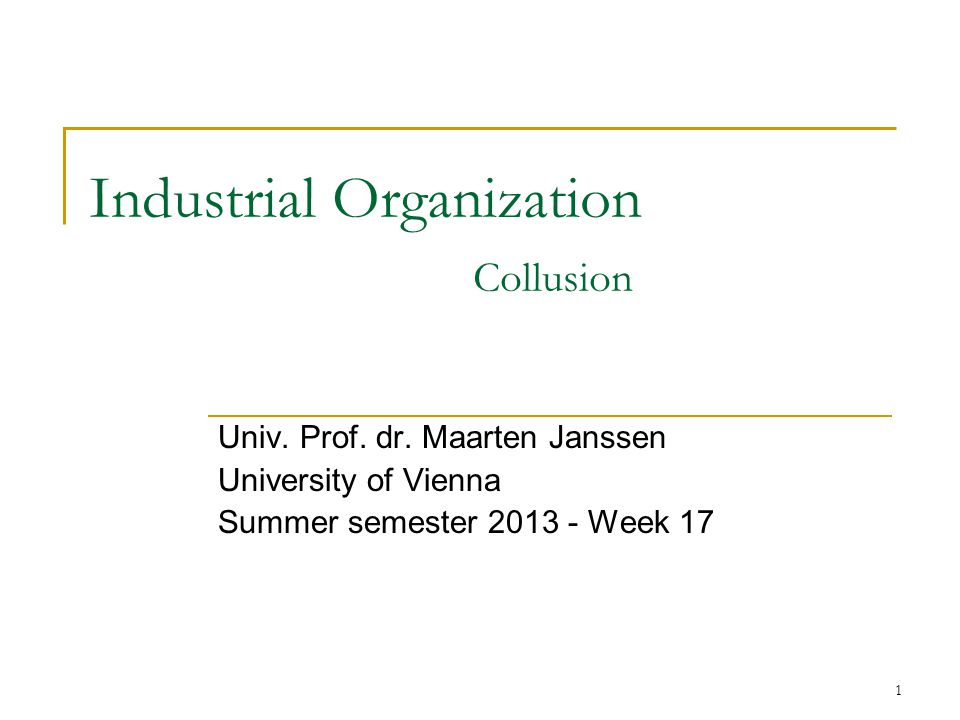 1 Industrial Organization Collusion Univ. Prof. dr.
