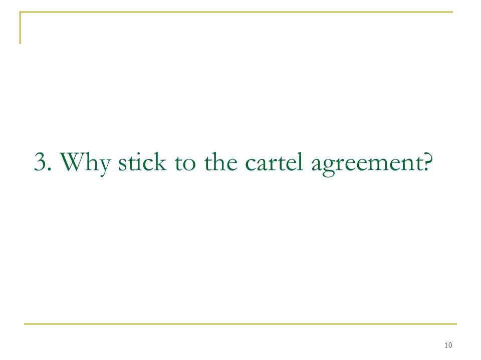 10 3. Why stick to the cartel agreement