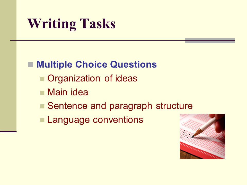 Writing Tasks Multiple Choice Questions Organization of ideas Main idea Sentence and paragraph structure Language conventions