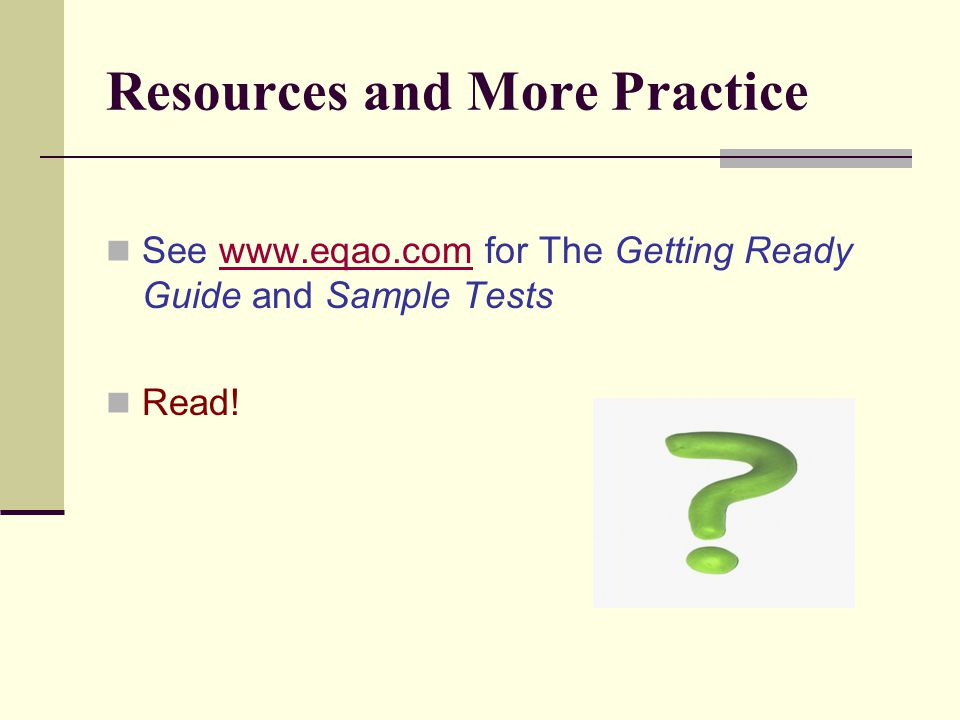 Resources and More Practice See www.eqao.com for The Getting Ready Guide and Sample Testswww.eqao.com Read!