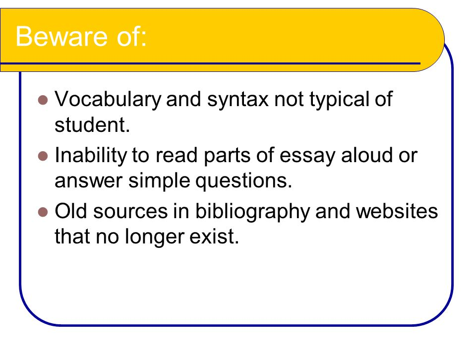 Beware of: Vocabulary and syntax not typical of student.
