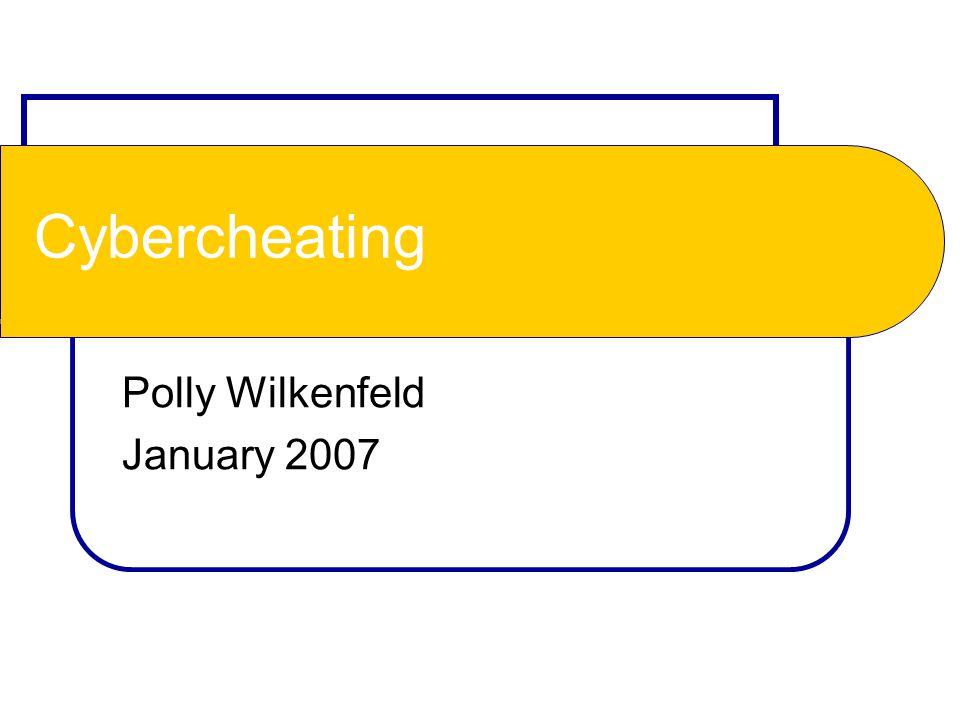 Cybercheating Polly Wilkenfeld January 2007
