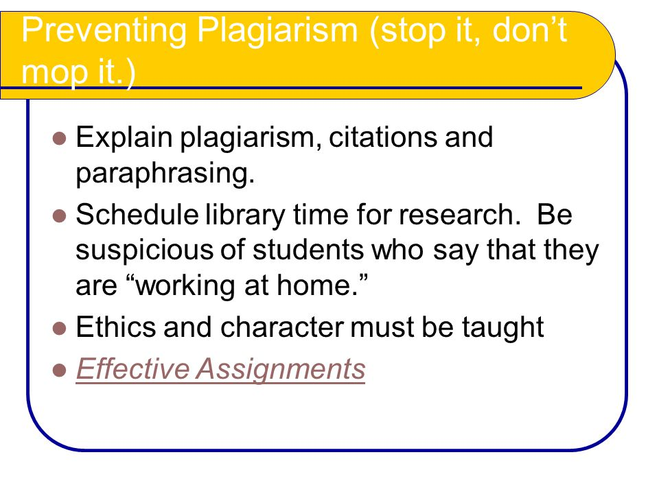 Preventing Plagiarism (stop it, don't mop it.) Explain plagiarism, citations and paraphrasing.