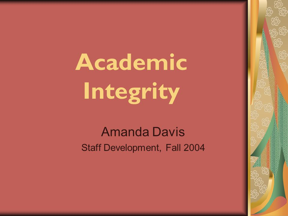 Academic Integrity Amanda Davis Staff Development, Fall 2004