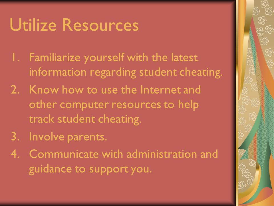 Utilize Resources 1.Familiarize yourself with the latest information regarding student cheating.