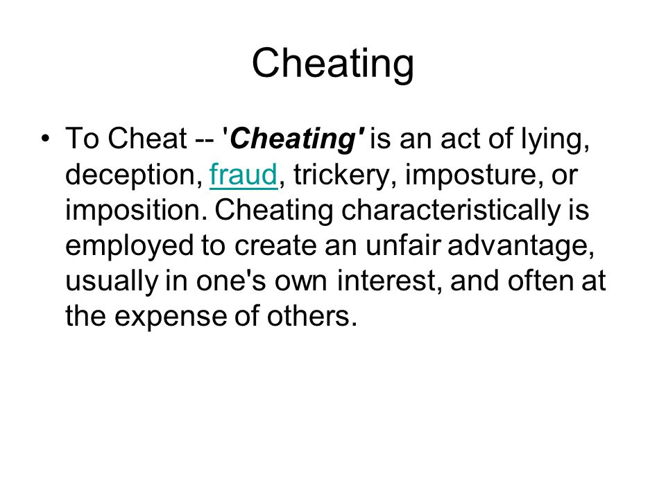 Cheating To Cheat -- Cheating is an act of lying, deception, fraud, trickery, imposture, or imposition.