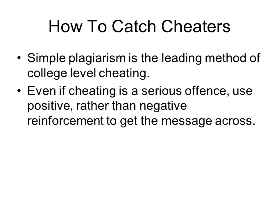 How To Catch Cheaters It's highly important that you follow through with your statements. If you catch a student cheating—even if it is the top studen