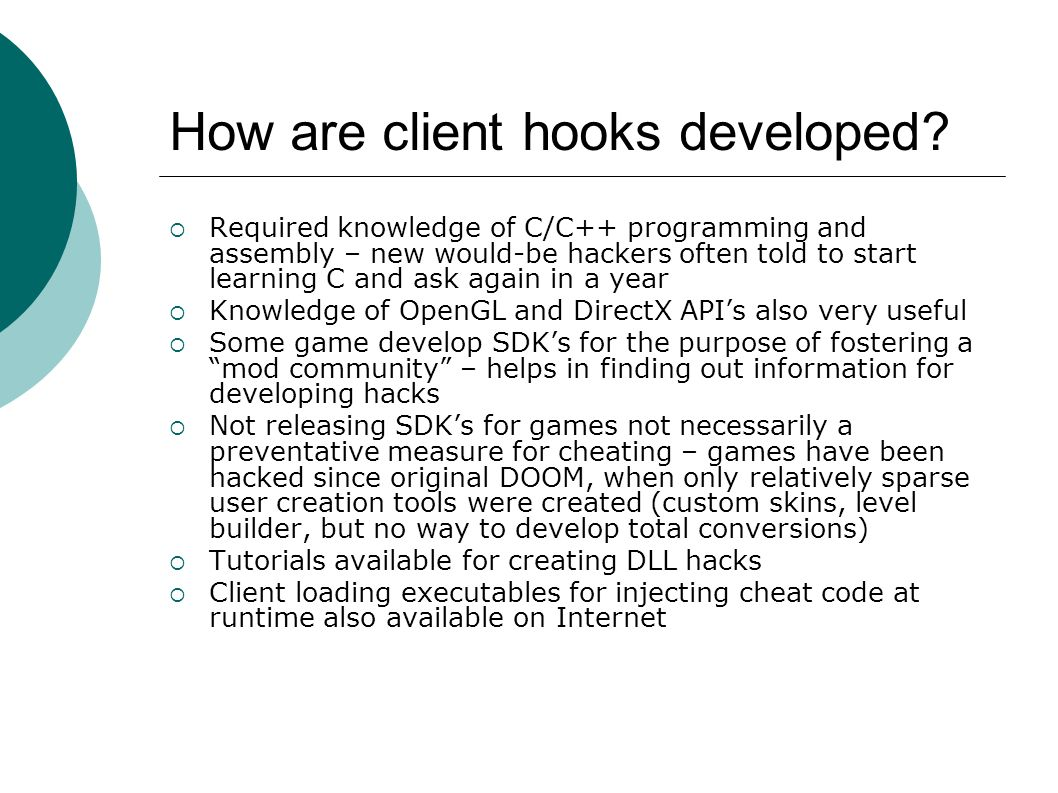 How are client hooks developed?  Required knowledge of C/C++ programming and assembly – new would-be hackers often told to start learning C and ask a