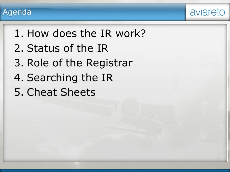 Agenda 1.How does the IR work? 2.Status of the IR 3.Role of the Registrar 4.Searching the IR 5.Cheat Sheets